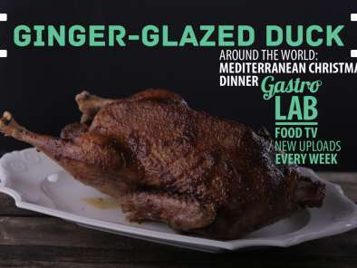 Recipe Ginger glazed duck || gastrolab mediterranean christmas dinner